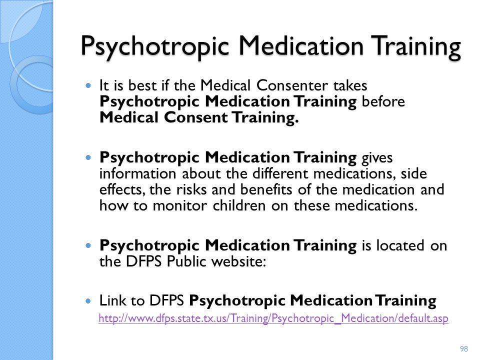 Psychotropic Medication Training It is best if the Medical Consenter takes Psychotropic Medication Training before Medical Consent Training. Psychotro