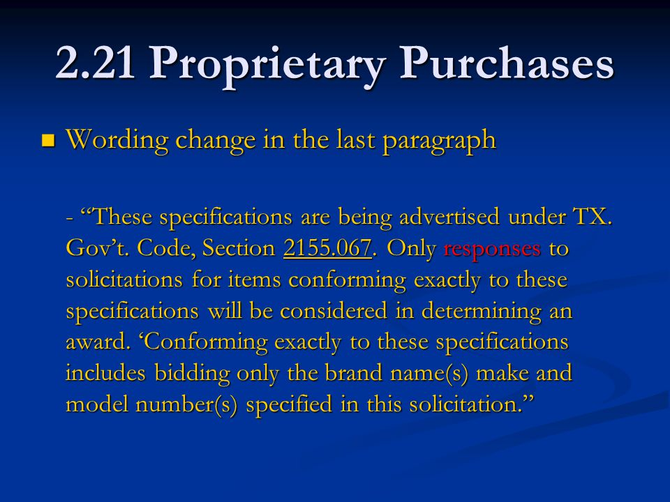 2.21 Proprietary Purchases Wording change in the last paragraph Wording change in the last paragraph - These specifications are being advertised under TX.