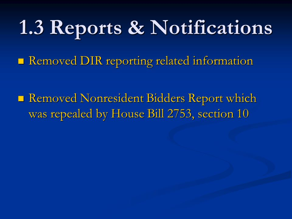 1.3 Reports & Notifications Removed DIR reporting related information Removed DIR reporting related information Removed Nonresident Bidders Report which was repealed by House Bill 2753, section 10 Removed Nonresident Bidders Report which was repealed by House Bill 2753, section 10
