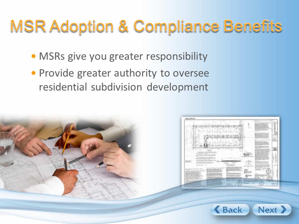 MSRs give you greater responsibility Provide greater authority to oversee residential subdivision development