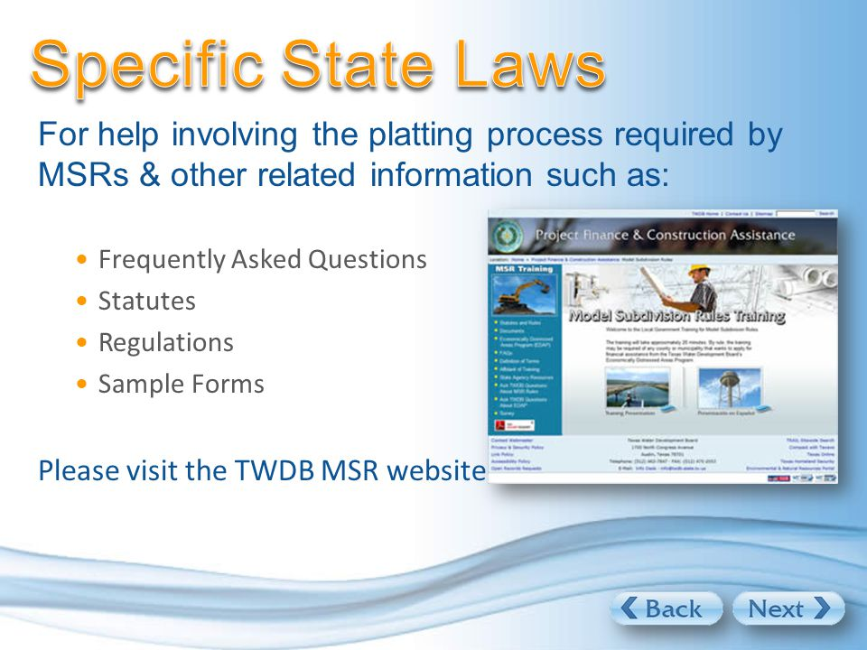 For help involving the platting process required by MSRs & other related information such as: Frequently Asked Questions Statutes Regulations Sample Forms Please visit the TWDB MSR website