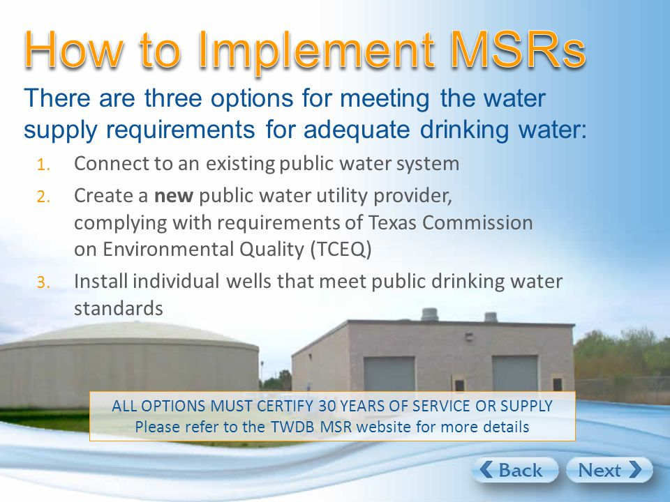 There are three options for meeting the water supply requirements for adequate drinking water: 1.