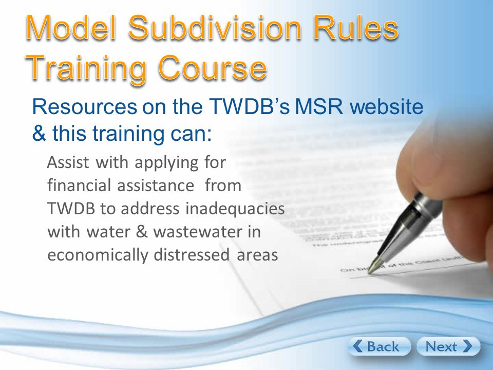 All applicable information is available on the TWDB MSR website: Laws Rules Samples Forms Applications for financial assistance from TWDB www.twdb.state.tx.us/assistance/msr/index.htm
