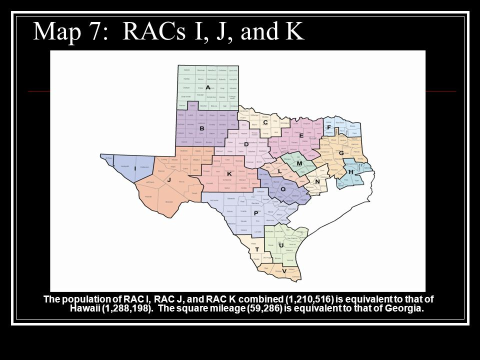 Map 7: RACs I, J, and K The population of RAC I, RAC J, and RAC K combined (1,210,516) is equivalent to that of Hawaii (1,288,198).