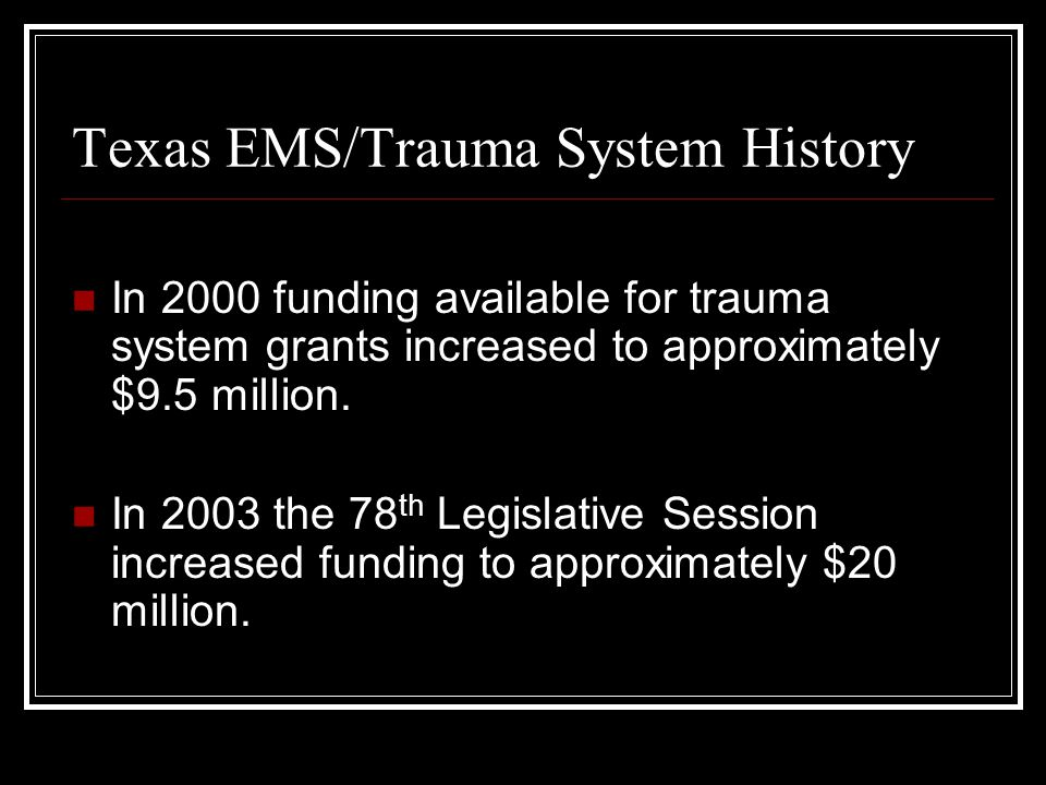 Texas EMS/Trauma System History In 2000 funding available for trauma system grants increased to approximately $9.5 million.