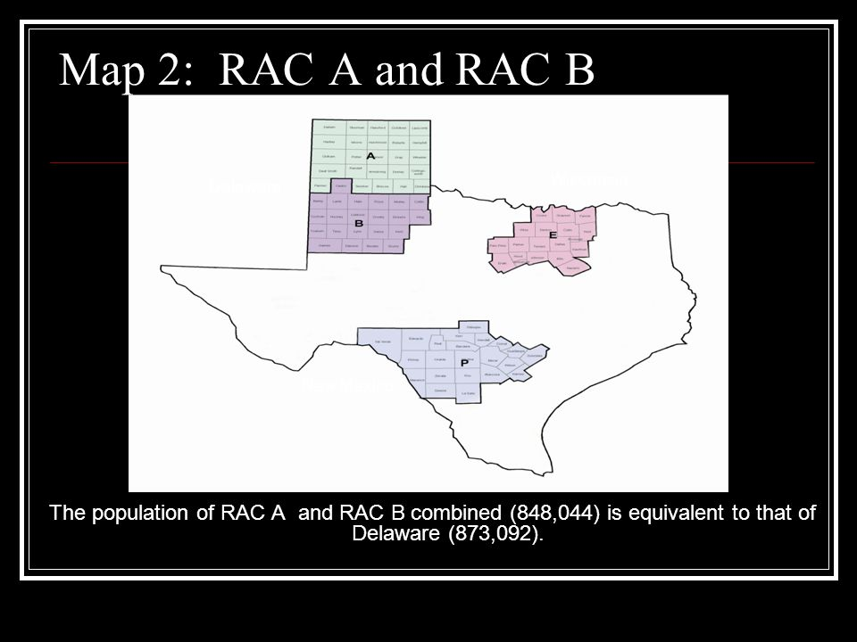 Map 2: RAC A and RAC B The population of RAC A and RAC B combined (848,044) is equivalent to that of Delaware (873,092).