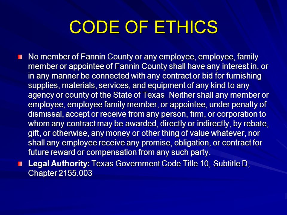 CODE OF ETHICS No member of Fannin County or any employee, employee, family member or appointee of Fannin County shall have any interest in, or in any