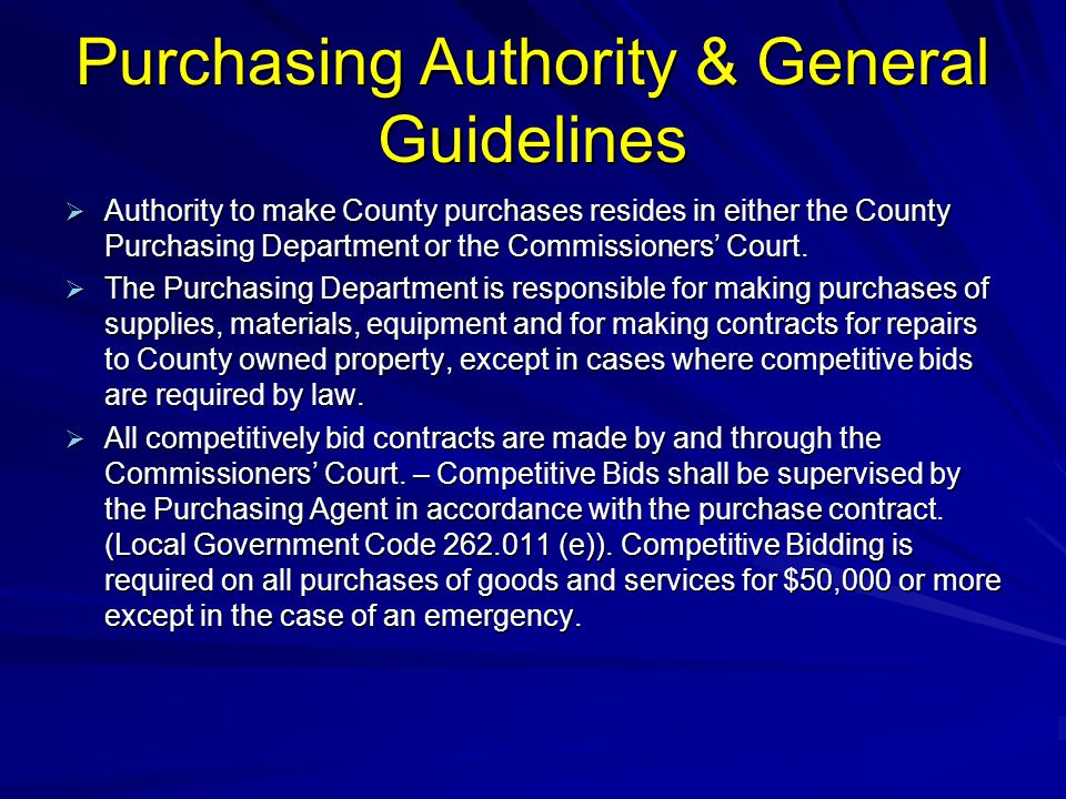 Purchasing Authority & General Guidelines  Authority to make County purchases resides in either the County Purchasing Department or the Commissioners