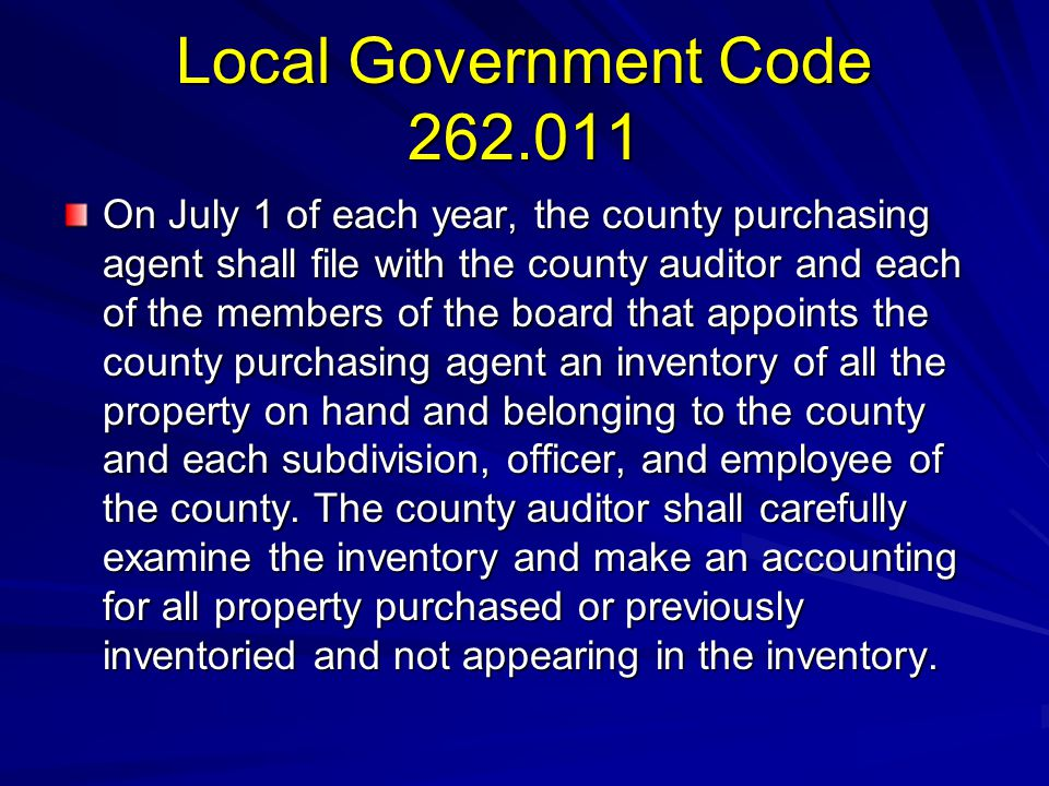 Local Government Code 262.011 Continued To prevent unnecessary purchases, the county purchasing agent, with the approval of the commissioners court, shall transfer county supplies, materials, and equipment from a subdivision, department, officer, or employee of the county that are not needed or used to another subdivision, department, officer, or employee requiring the supplies or materials or the use of the equipment.