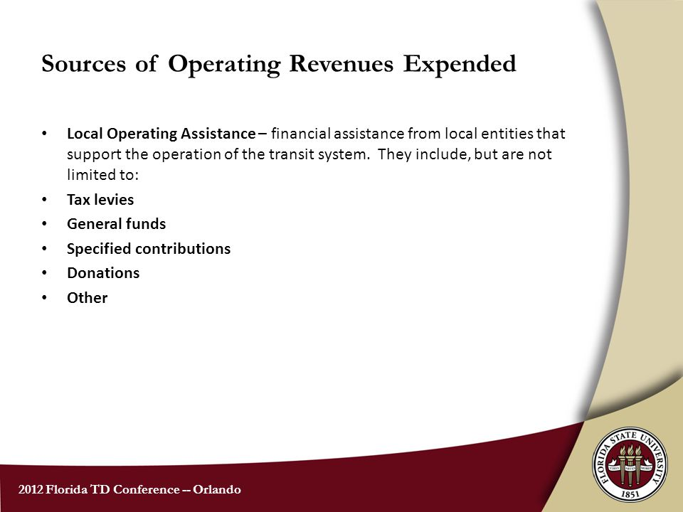 2012 Florida TD Conference -- Orlando Sources of Operating Revenues Expended State Operating Assistance – financial assistance from any state agency that supports the operation of the transit system.