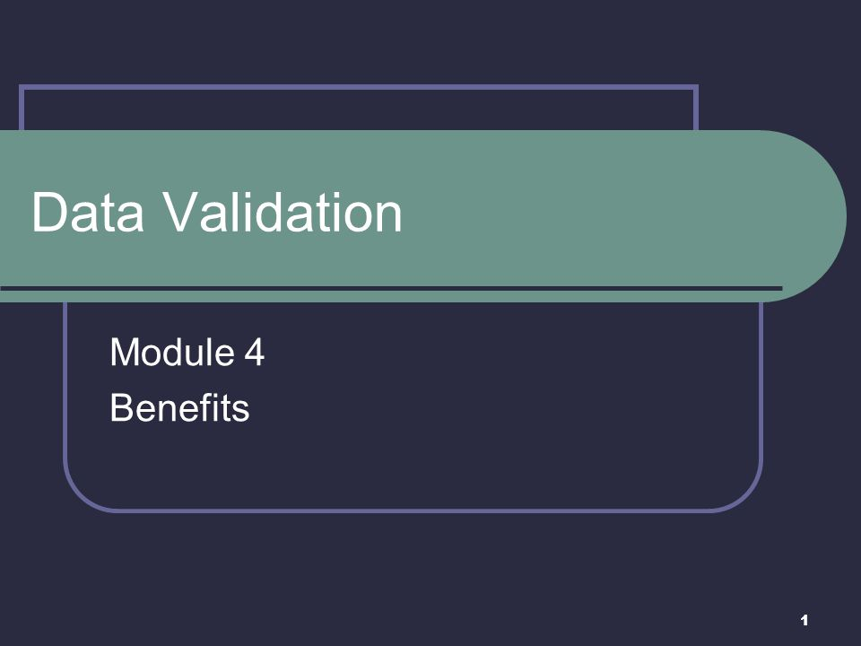 1 Data Validation Module 4 Benefits