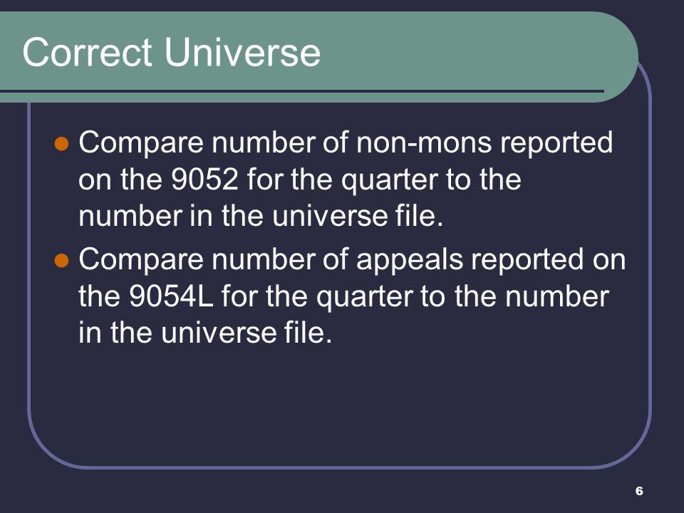 6 Correct Universe Compare number of non-mons reported on the 9052 for the quarter to the number in the universe file.