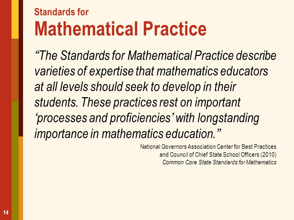 "Standards for Mathematical Practice ""The Standards for Mathematical Practice describe varieties of expertise that mathematics educators at all levels"