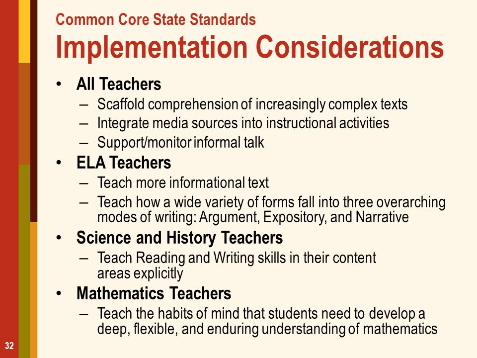 Common Core State Standards Implementation Considerations All Teachers – Scaffold comprehension of increasingly complex texts – Integrate media source