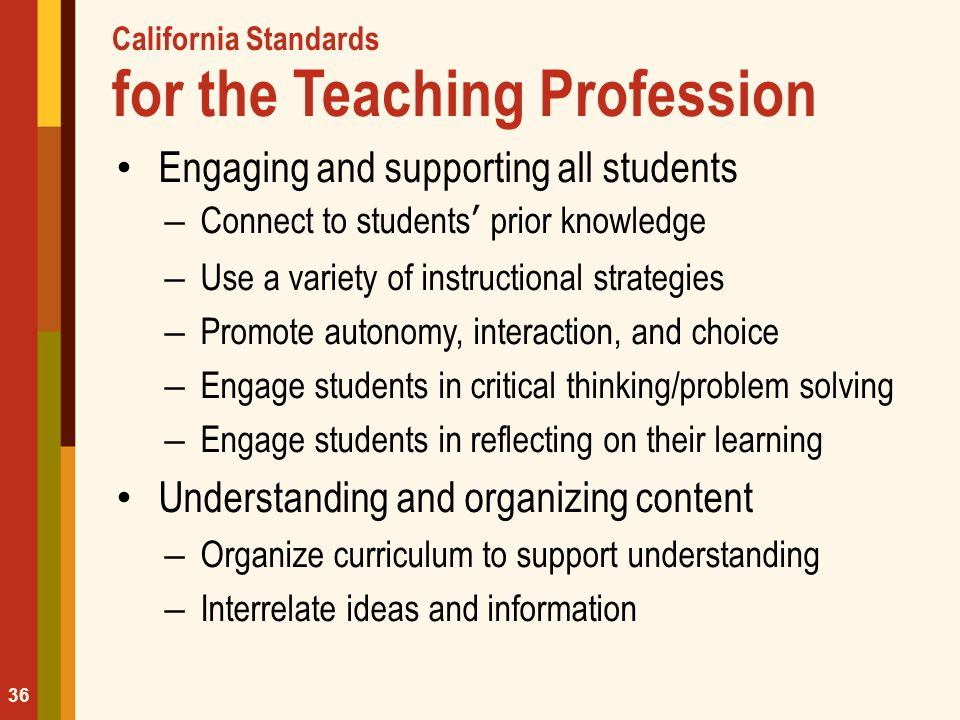 California Standards for the Teaching Profession Engaging and supporting all students – Connect to students' prior knowledge – Use a variety of instru