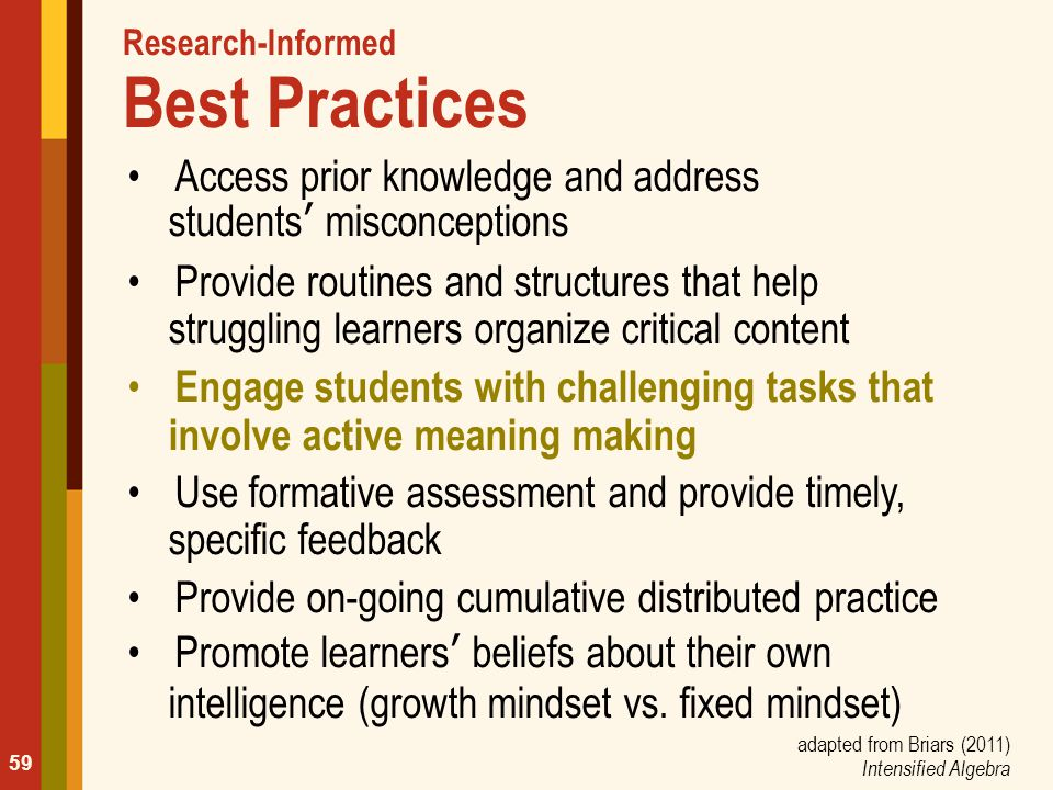 Research-Informed Best Practices Access prior knowledge and address students' misconceptions Provide routines and structures that help struggling lear