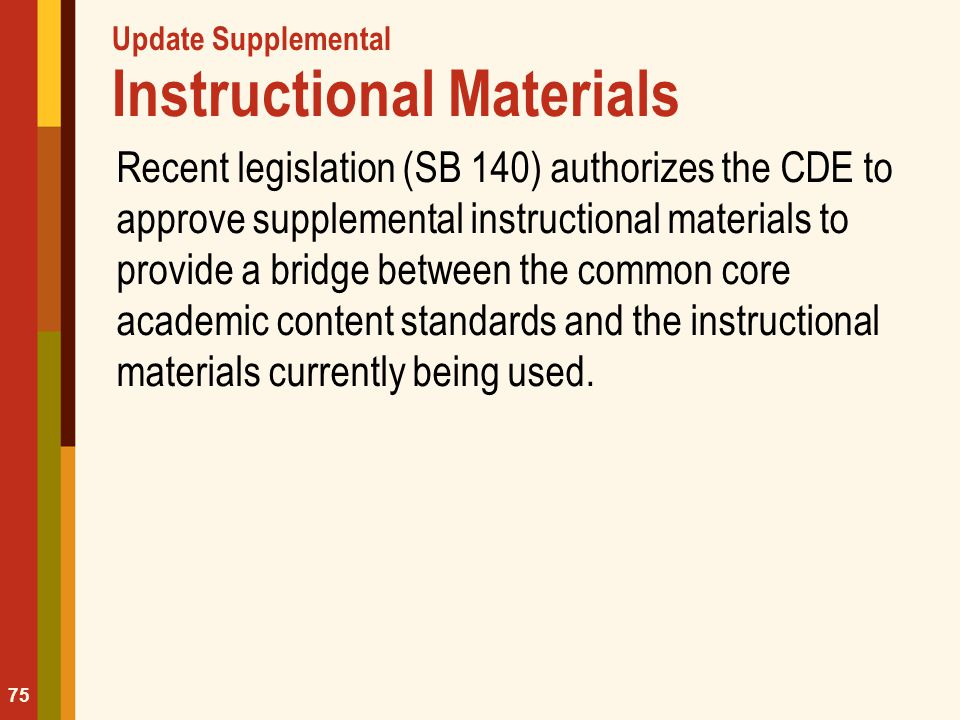 Update Supplemental Instructional Materials Recent legislation (SB 140) authorizes the CDE to approve supplemental instructional materials to provide