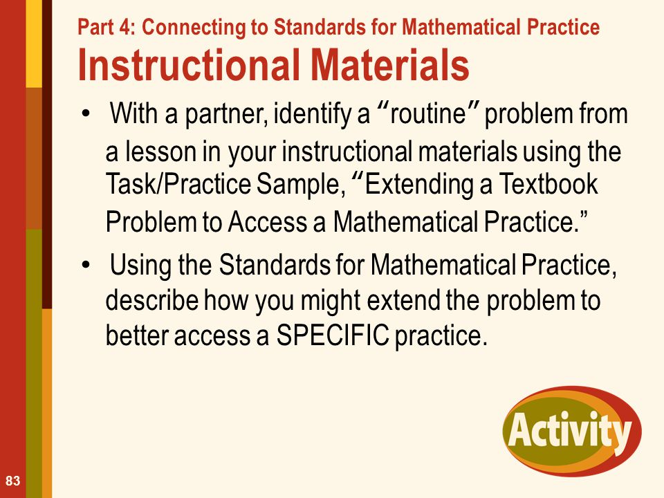 "Part 4: Connecting to Standards for Mathematical Practice Instructional Materials With a partner, identify a ""routine"" problem from a lesson in your i"