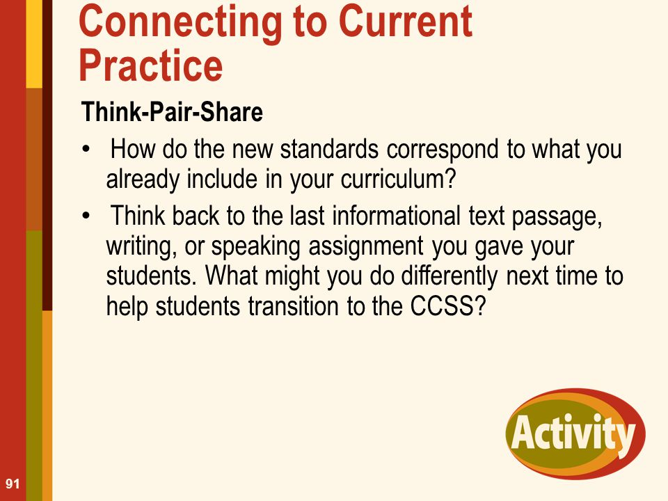 Connecting to Current Practice Think-Pair-Share How do the new standards correspond to what you already include in your curriculum? Think back to the