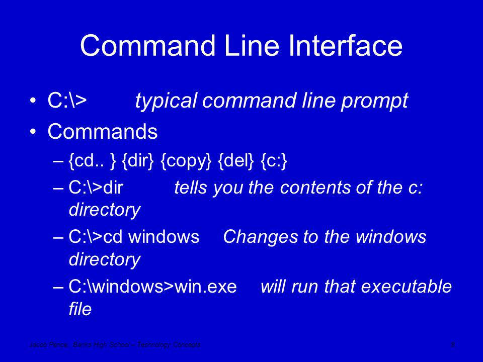 Jacob Pence, Banks High School – Technology Concepts8 Command Line Interface C:\> typical command line prompt Commands –{cd..
