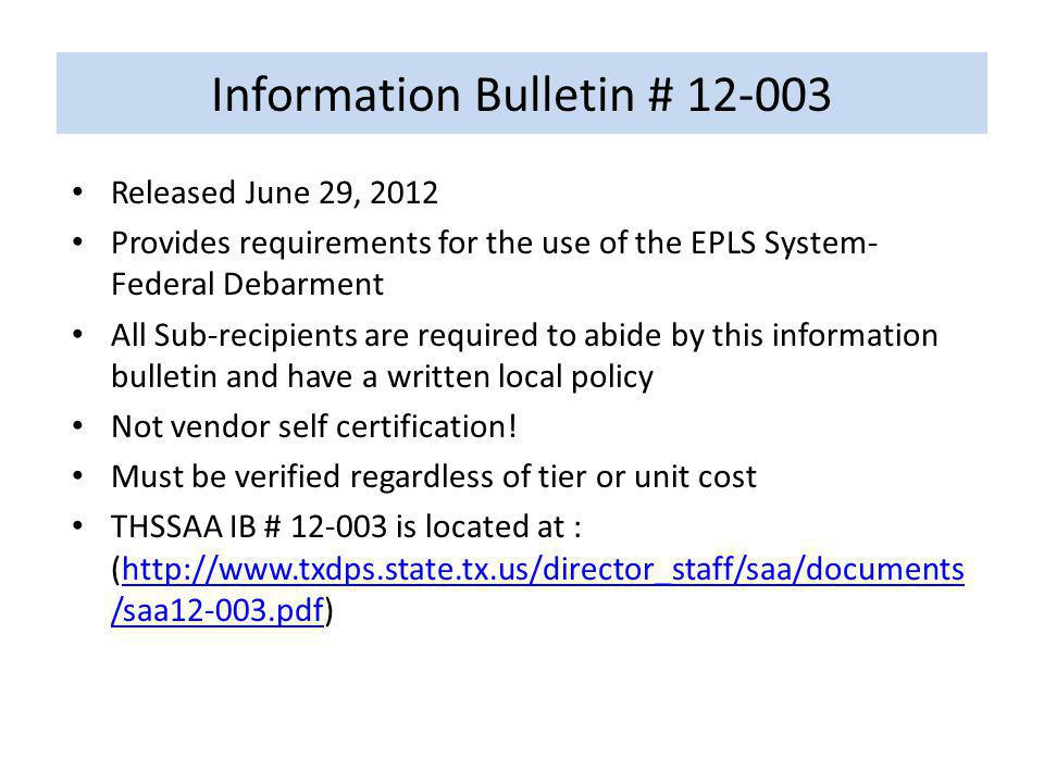 Information Bulletin # 12-003 Released June 29, 2012 Provides requirements for the use of the EPLS System- Federal Debarment All Sub-recipients are required to abide by this information bulletin and have a written local policy Not vendor self certification.