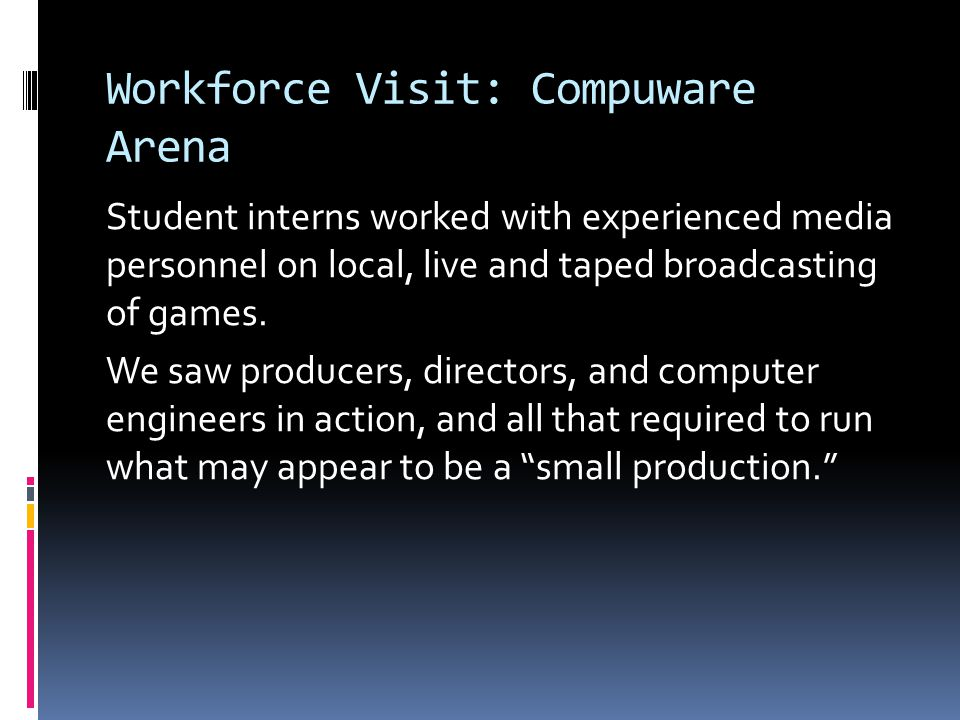 Workforce Visit: Compuware Arena Student interns worked with experienced media personnel on local, live and taped broadcasting of games.
