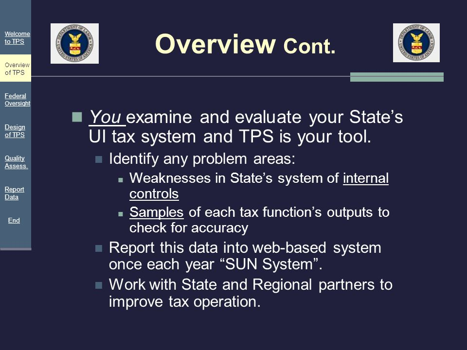 Overview Cont. You examine and evaluate your State's UI tax system and TPS is your tool. Identify any problem areas: Weaknesses in State's system of i