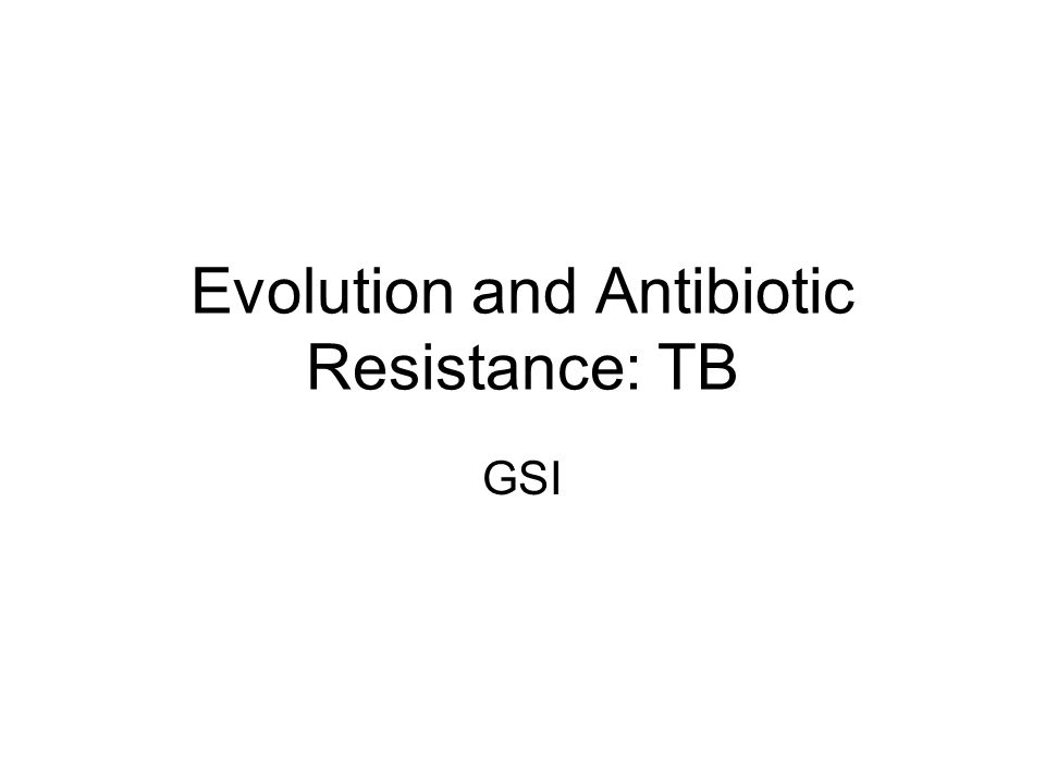 Evolution and Antibiotic Resistance: TB GSI