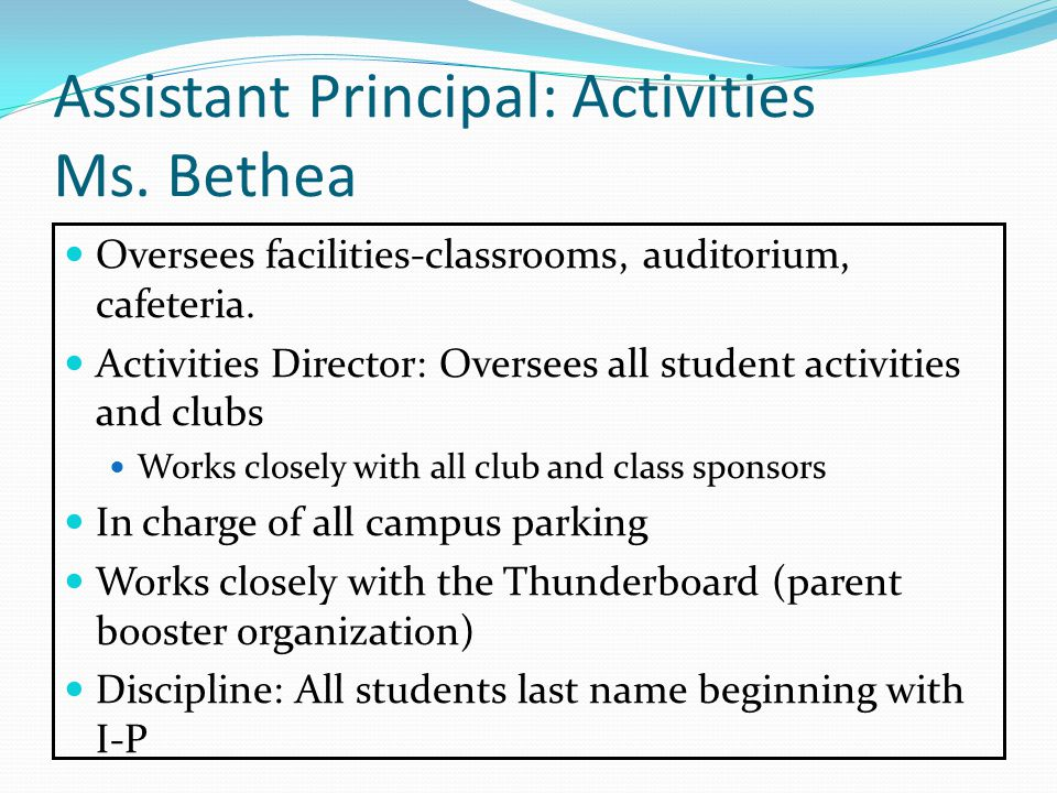Assistant Principal: Activities Ms. Bethea Oversees facilities-classrooms, auditorium, cafeteria.