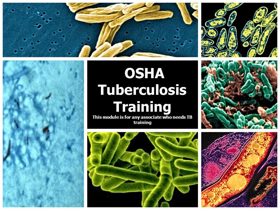 OSHA Tuberculosis Training This module is for any associate who needs TB training OSHA Tuberculosis Training This module is for any associate who need