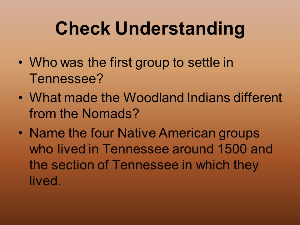 Check Understanding Who was the first group to settle in Tennessee.