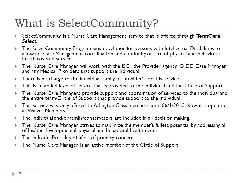 What is SelectCommunity?  SelectCommunity is a Nurse Care Management service that is offered through TennCare Select.  The SelectCommunity Program w