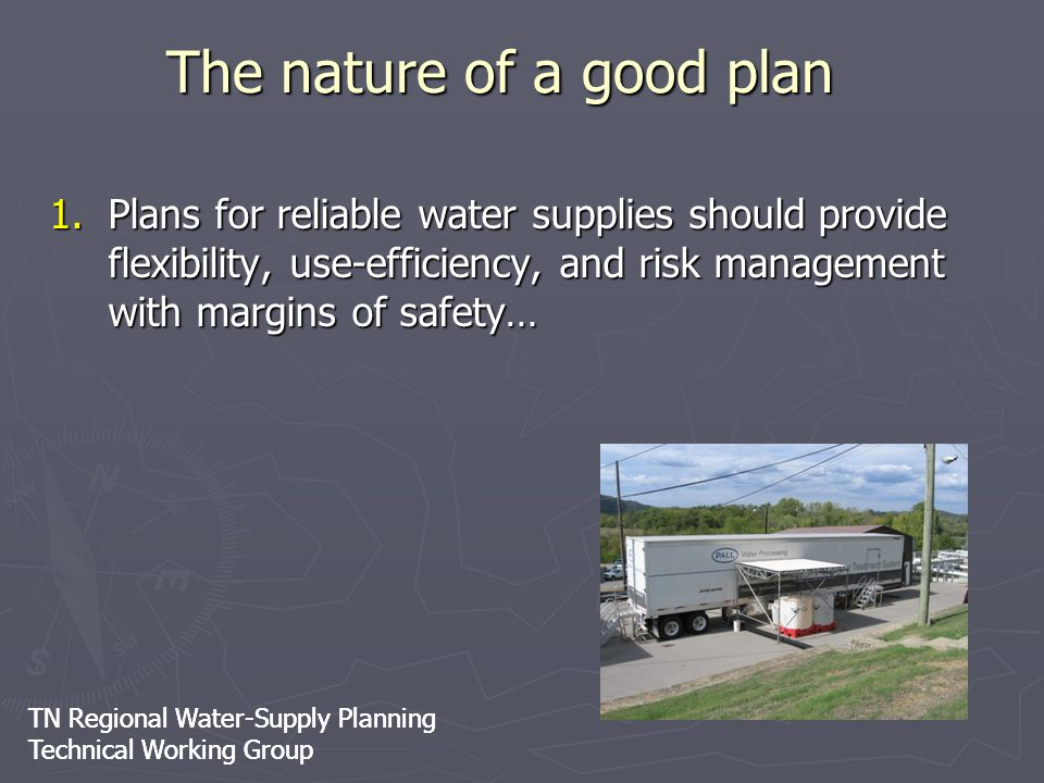 TN Regional Water-Supply Planning Technical Working Group TN Regional Water-Supply Planning Technical Working Group The nature of a good plan 1.Plans