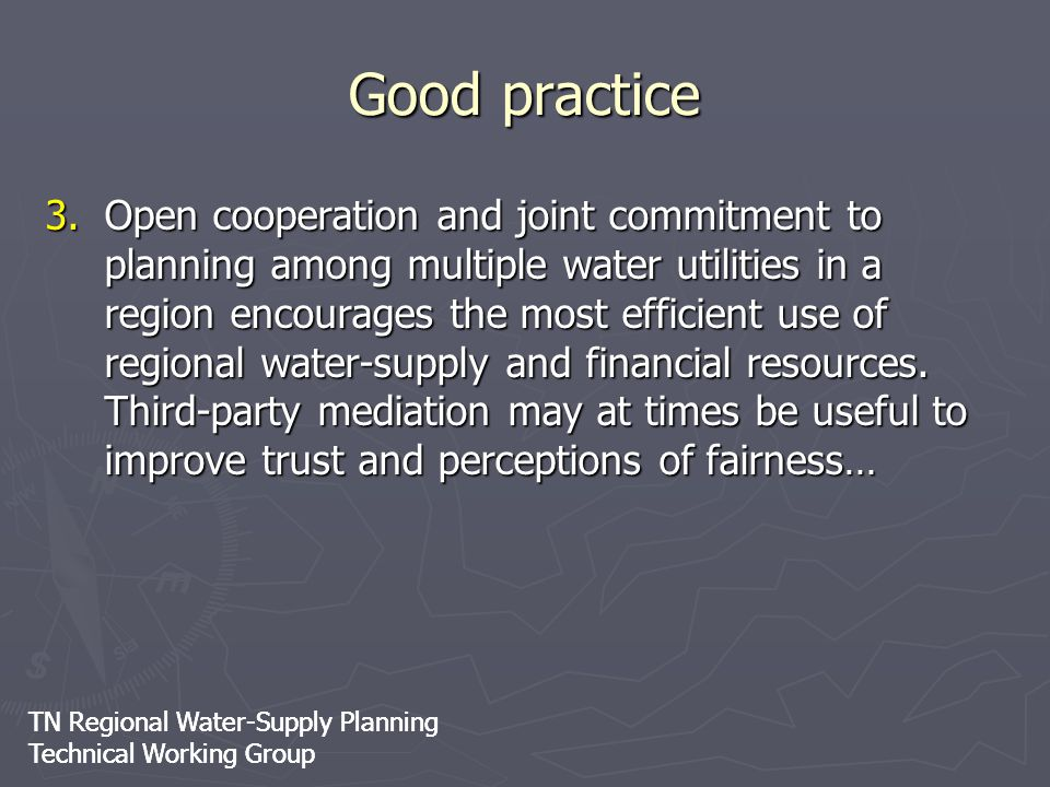 TN Regional Water-Supply Planning Technical Working Group TN Regional Water-Supply Planning Technical Working Group Good practice 3.Open cooperation a