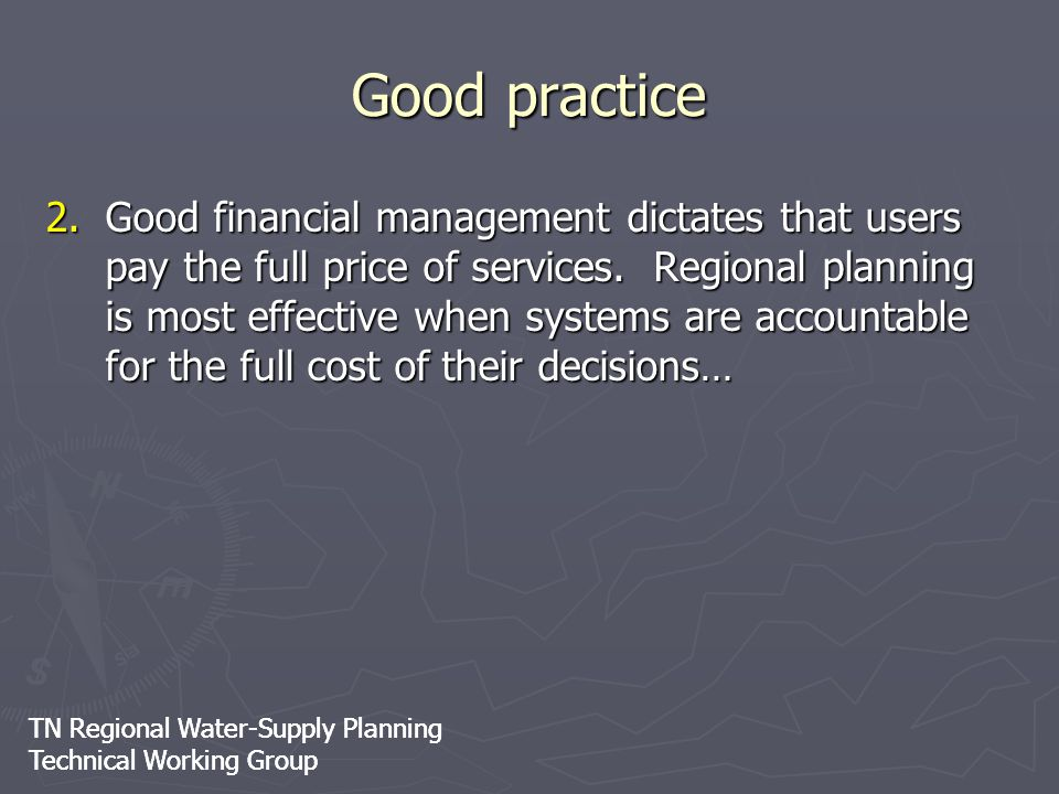 TN Regional Water-Supply Planning Technical Working Group TN Regional Water-Supply Planning Technical Working Group Good practice 2.Good financial man