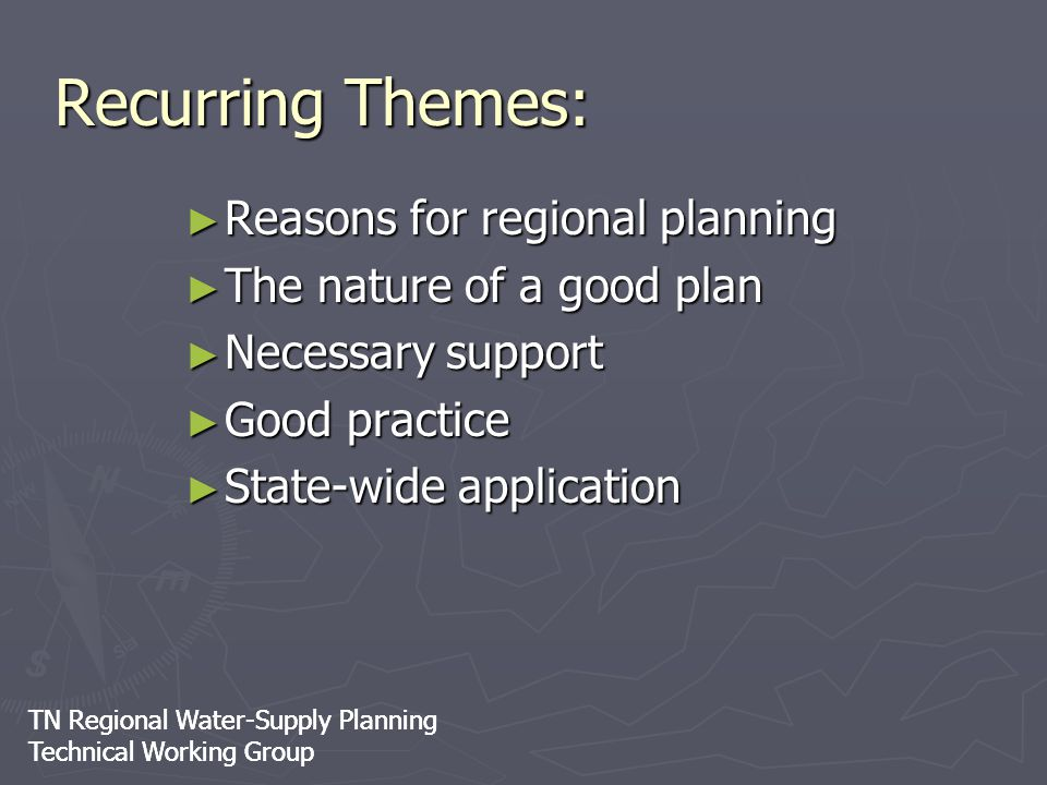 TN Regional Water-Supply Planning Technical Working Group TN Regional Water-Supply Planning Technical Working Group Recurring Themes: ► Reasons for re