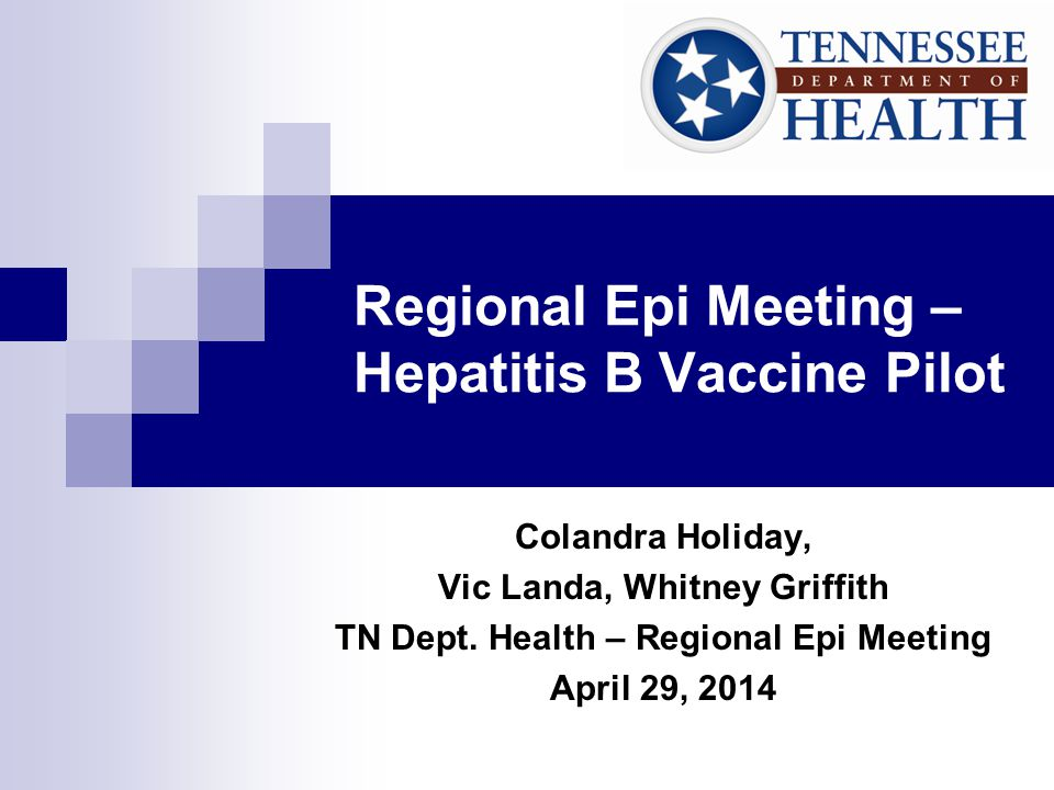 Regional Epi Meeting – Hepatitis B Vaccine Pilot Colandra Holiday, Vic Landa, Whitney Griffith TN Dept.