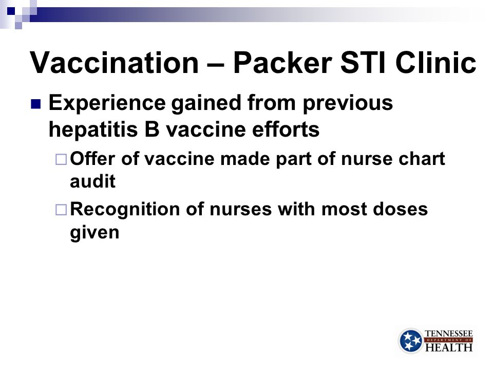 Vaccination – Packer STI Clinic Addition of Fast Track STI services – a unique opportunity  Patients without symptoms or exposure seen by M.A.