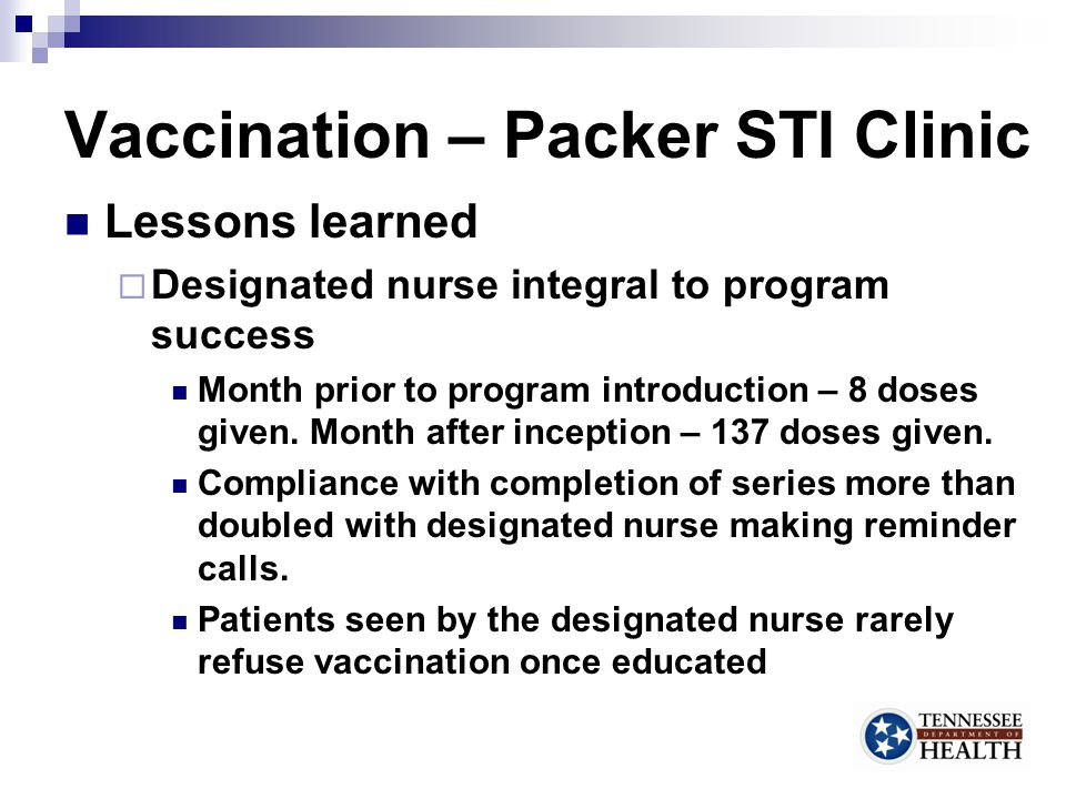 Vaccination – Packer STI Clinic Lessons learned (cont.)  Special education efforts help Vaccine education posters in waiting room and exam rooms Vaccine information video created and shown in waiting room 18