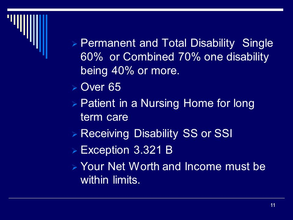  Permanent and Total Disability Single 60% or Combined 70% one disability being 40% or more.