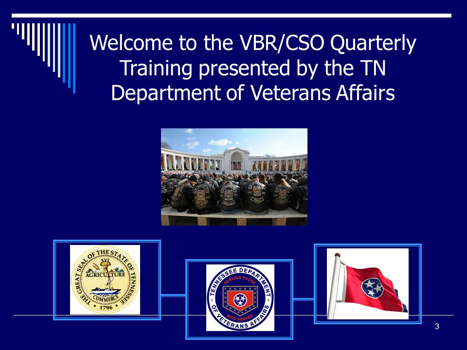Welcome to the VBR/CSO Quarterly Training presented by the TN Department of Veterans Affairs 3