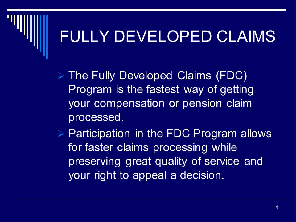 FULLY DEVELOPED CLAIMS  The Fully Developed Claims (FDC) Program is the fastest way of getting your compensation or pension claim processed.
