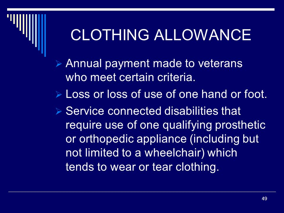 CLOTHING ALLOWANCE  Annual payment made to veterans who meet certain criteria.