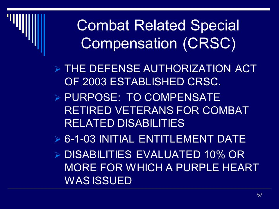 Combat Related Special Compensation (CRSC)  THE DEFENSE AUTHORIZATION ACT OF 2003 ESTABLISHED CRSC.