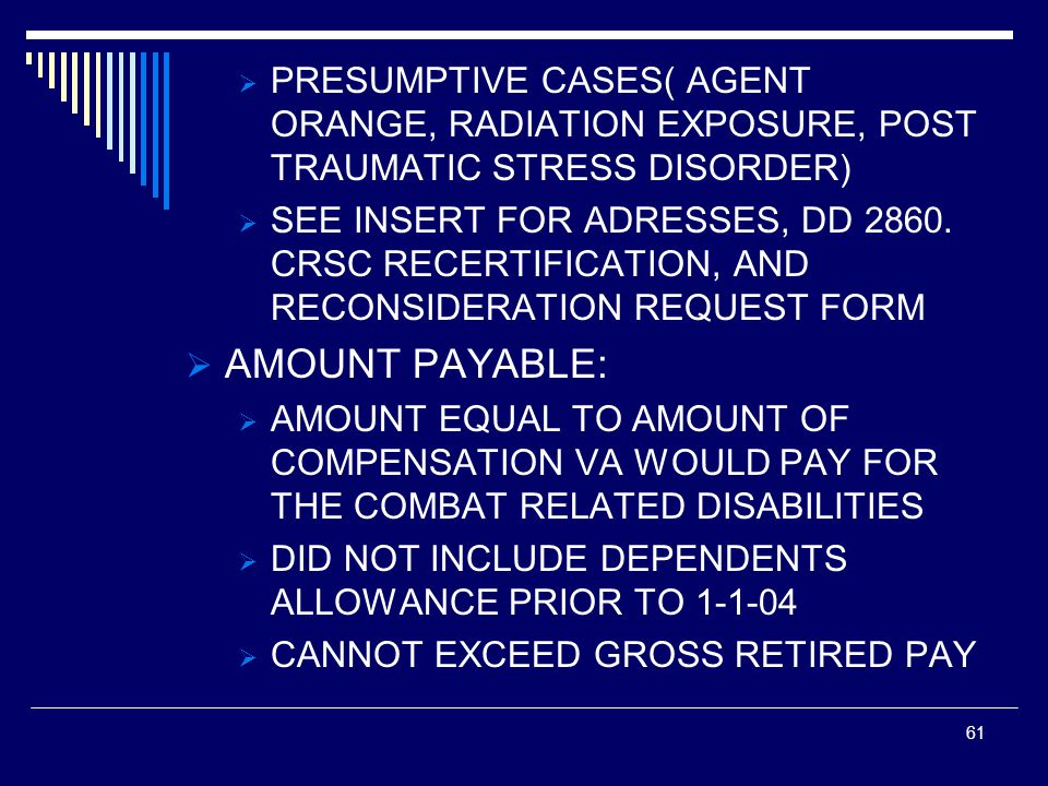  PRESUMPTIVE CASES( AGENT ORANGE, RADIATION EXPOSURE, POST TRAUMATIC STRESS DISORDER)  SEE INSERT FOR ADRESSES, DD 2860.