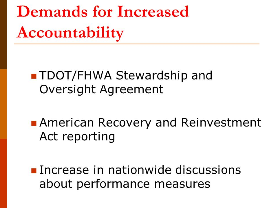 Demands for Increased Accountability TDOT/FHWA Stewardship and Oversight Agreement American Recovery and Reinvestment Act reporting Increase in nation
