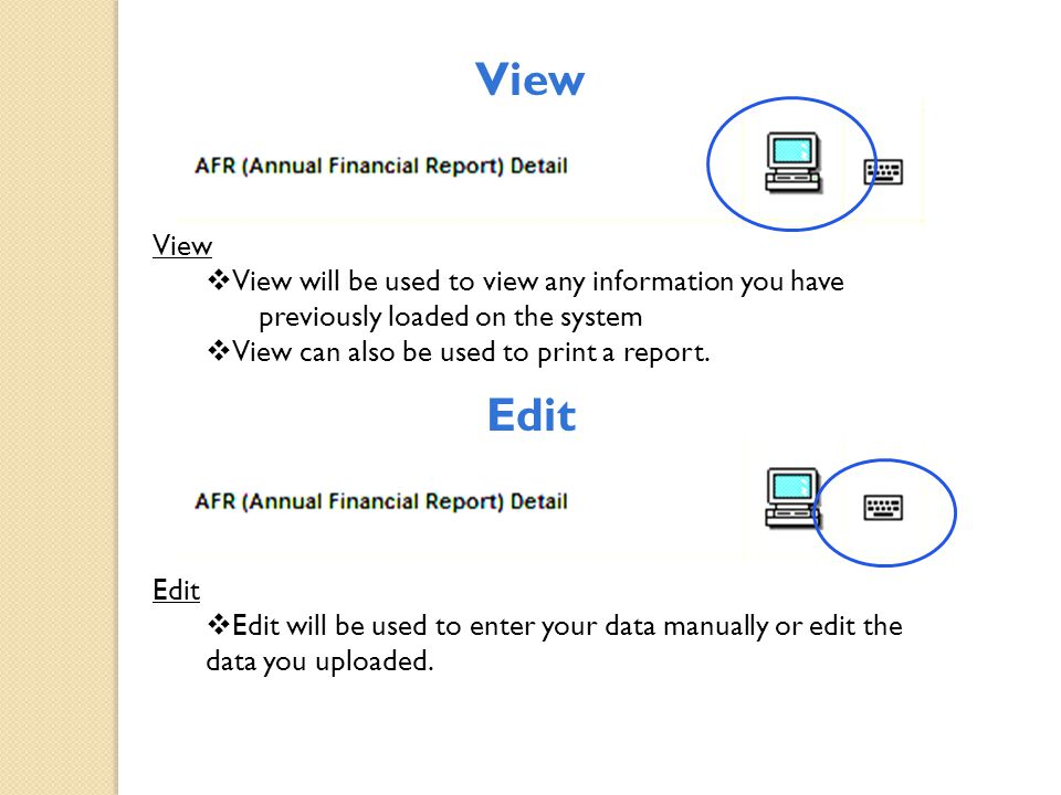 View  View will be used to view any information you have previously loaded on the system  View can also be used to print a report. Edit  Edit will