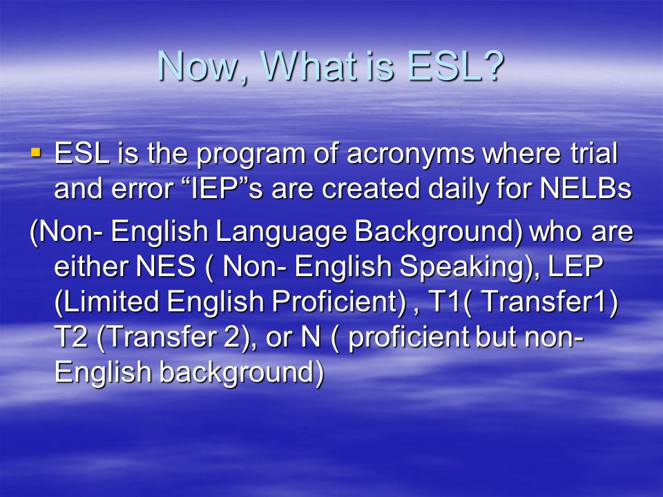 Now, What is ESL.