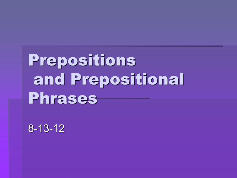 What is a preposition?  A word that shows the relationship of a noun or pronoun to another word.