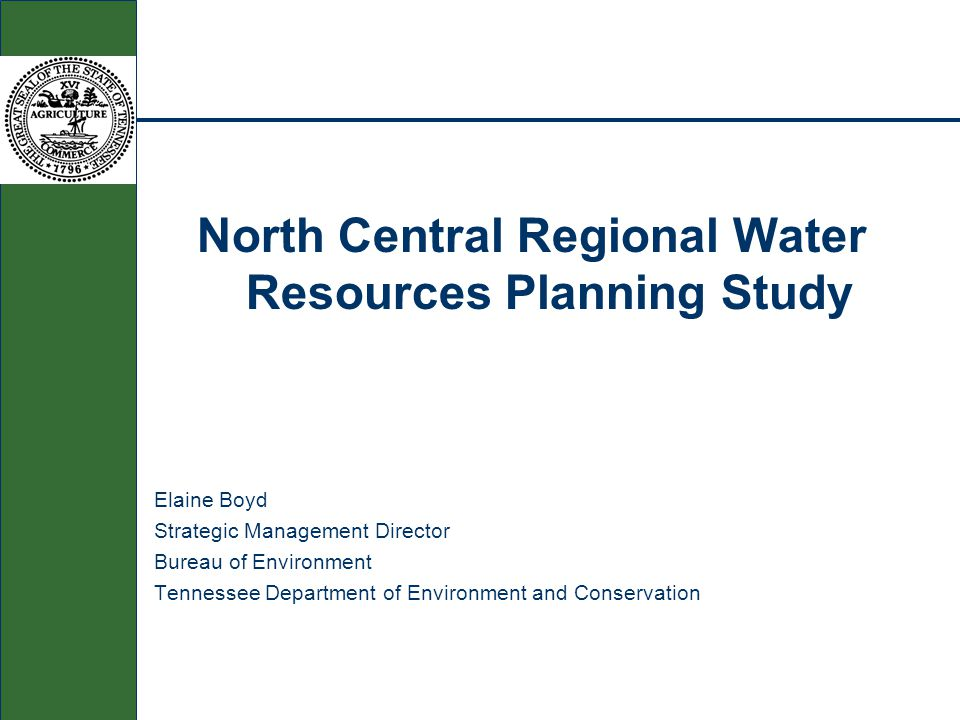 North Central Regional Water Resources Planning Study Elaine Boyd Strategic Management Director Bureau of Environment Tennessee Department of Environment and Conservation